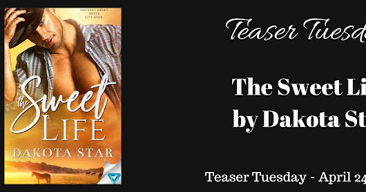 The Sweet Life by Dakota Star - Teaser Tuesday Book Blitz