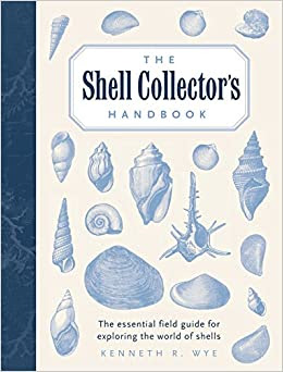 The Shell Collectors Handbook The Essential Field Guide For Exploring The World Of Shells