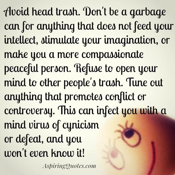 Refuse To Open Your Mind To Other Peoples Trash Aspiring Quotes