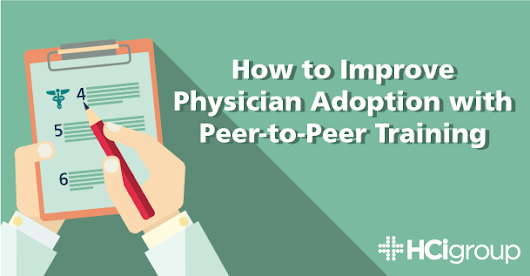 How to Improve Physician Adoption with Peer-to-Peer Training