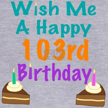 Wish me a happy 103rd Birthday Zip Hoodie by listing-store ...