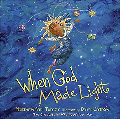 When God Made Light written by Matthew Paul Turner and illustrated by David Catrow