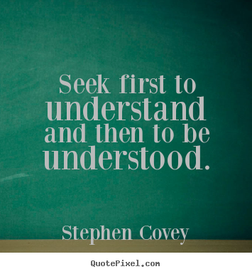 Stephen Covey Picture Quote Seek First To Understand And Then To
