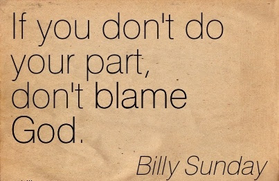 If You Dont Do Your Part Dont Blame God Billy Sunday