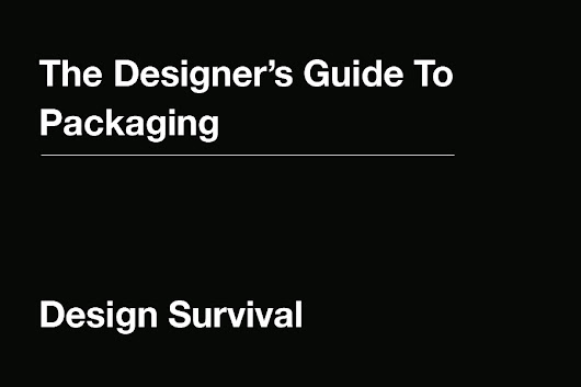 The Designer's Guide To Packaging – Design Survival