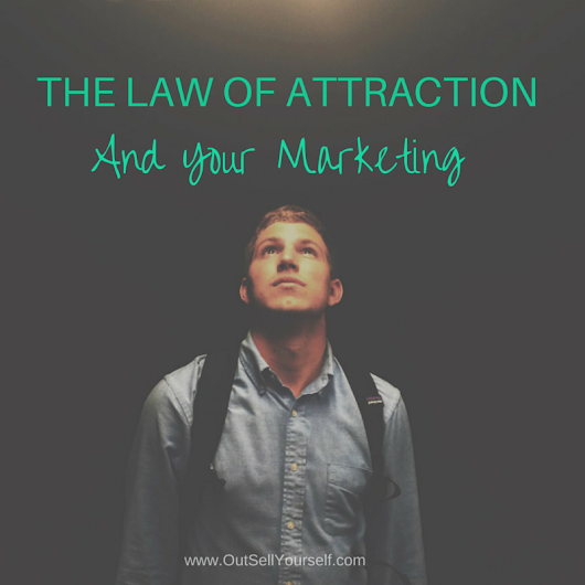 Using THE LAW of ATTRACTION When Marketing
