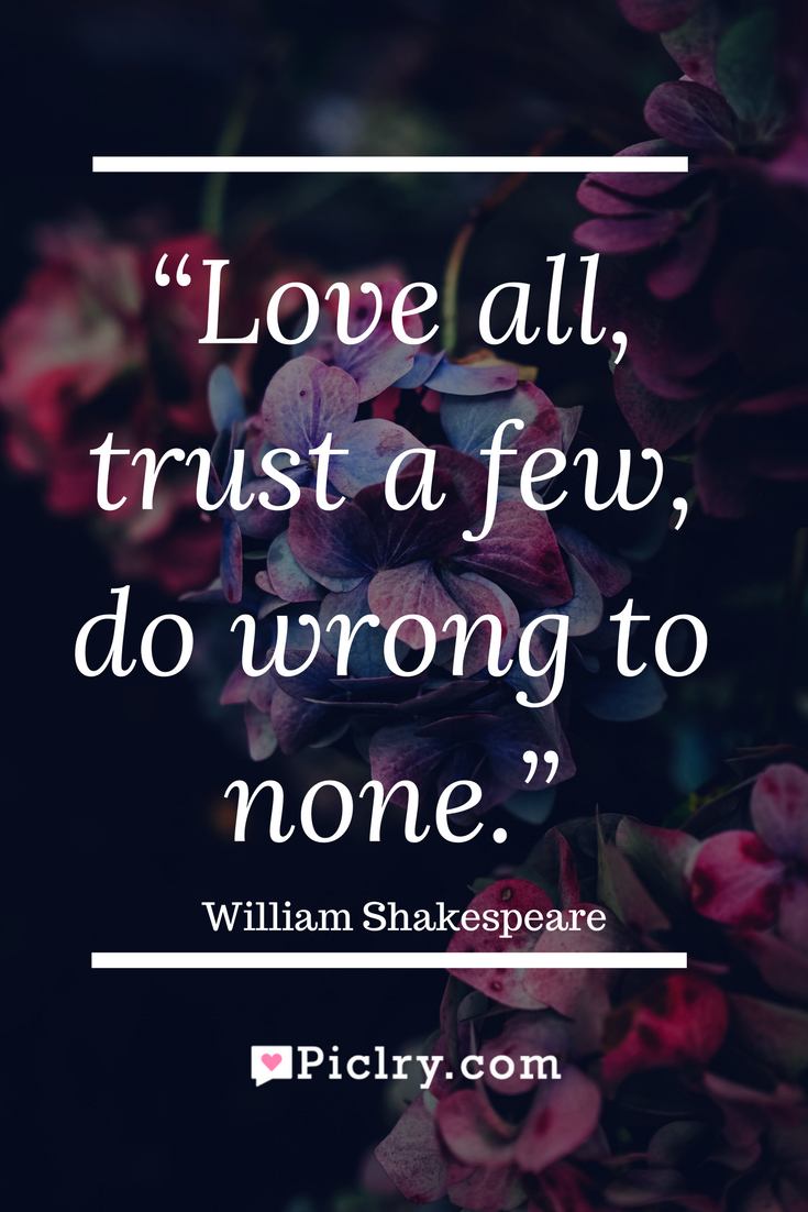 Meaning Of Love All Trust A Few Do Wrong To None Quote Photo
