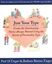 Just Your Type: Create the Relationship You've Always Wanted Using the Secrets of Personality Type