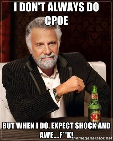 I don't always do CPOE.  But when I do, expect shock and awe....f**k! CPOE humor meme photo.