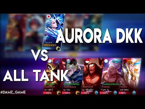 AURORA DKK VS ALL TANK DI MOBILE LEGEND - D.A.M.Z!