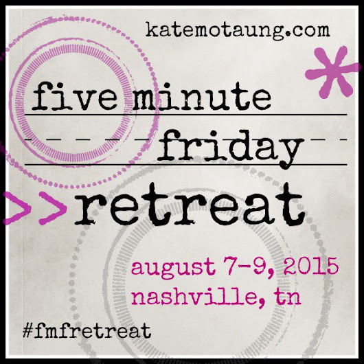 five minute friday :: gather {plus a video interview *and* news about the first ever fmf retreat!}