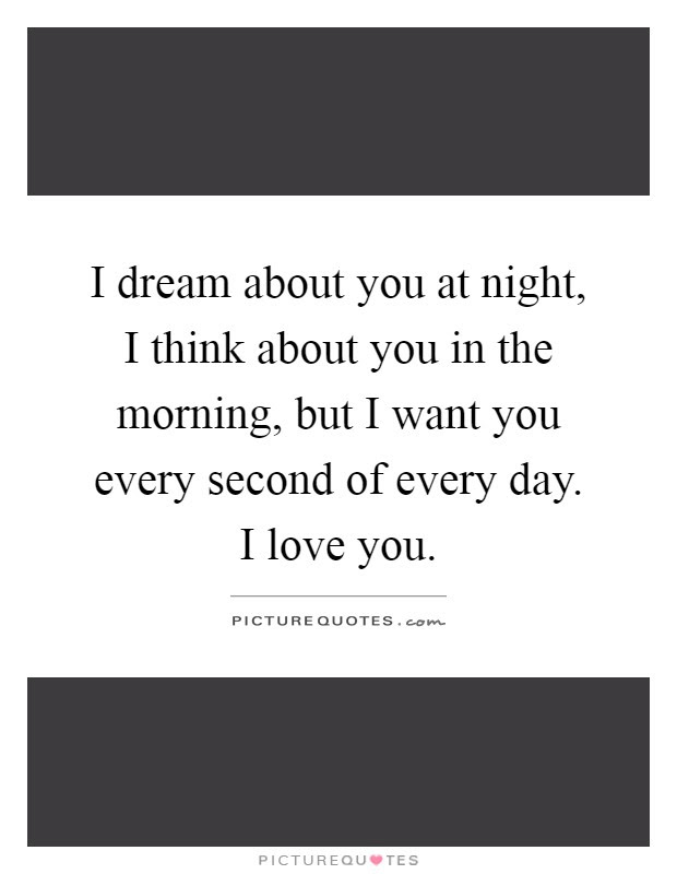 I Dream About You At Night I Think About You In The Morning