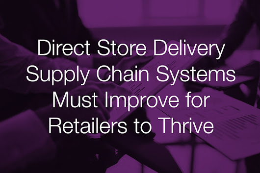 Direct Store Delivery Supply Chain Systems Must Improve for Retailers to Thrive