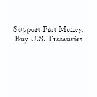 Support Fiat Money, Buy U.S. Treasuries shirt