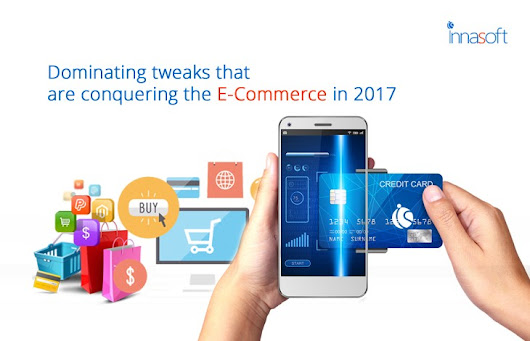 Dominating Tweaks that are Conquering the E-Commerce in 2017