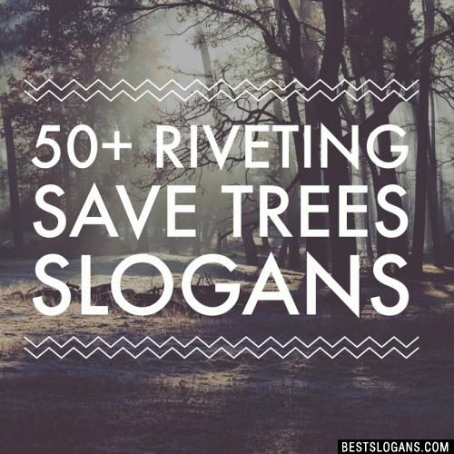 60 Amazing Save Trees Slogans In English For Kids Adults Tree
