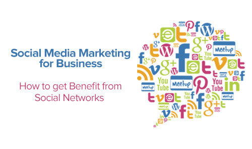 Social Media Marketing for Business - How to get Benefit from Social Networks