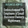 How to Prevent Embezzlement In Small Business - Tips