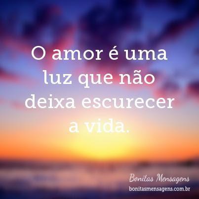 O Amor é Uma Luz Que Não Deixa Escurecer A Vida Frases De Amor