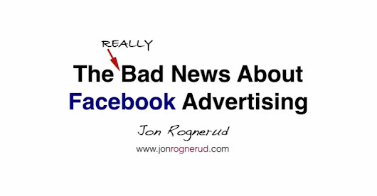 The Really Bad News About Facebook Advertising - Jon Rognerud