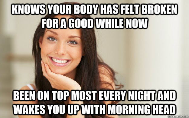 Knows Your Body Has Felt Broken For A Good While Now Been On Top