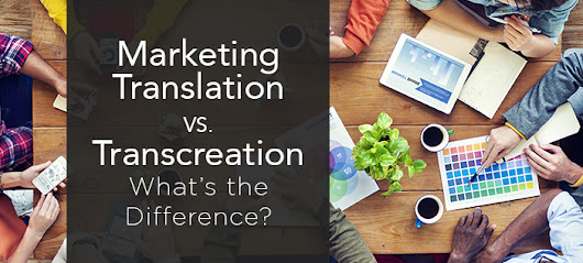 Marketing Translation Vs. Transcreation: What's the Difference? - K International