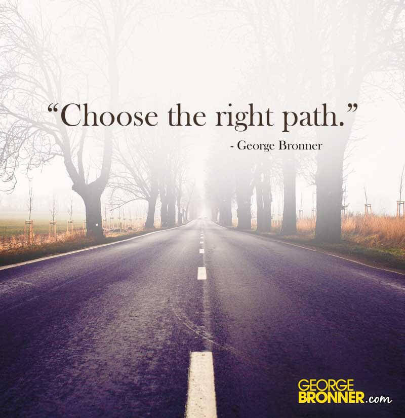 Choose The Right Path Georgebronnercom Notes Quotes
