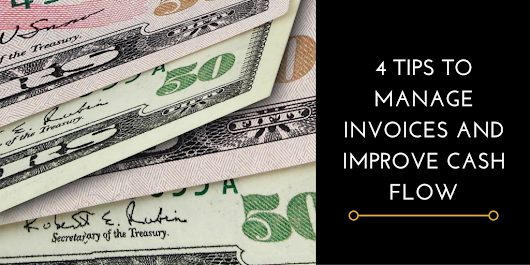 4 Tips To Manage Invoices And Improve Cash Flow - CounselPro Lending, LLC