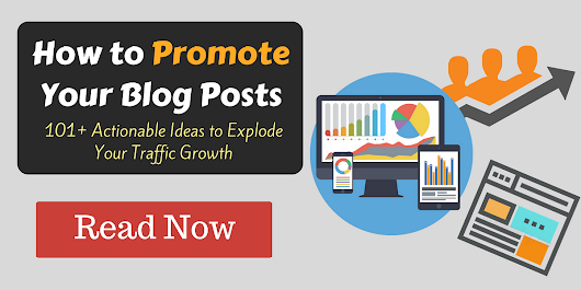 How to Promote Your Blog Posts: 101+ Actionable Ideas