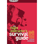 The Flight Instructor's Survival Guide: True, Witty, Insightful Stories Illustrating the Fundamentals of Instructing [Book]