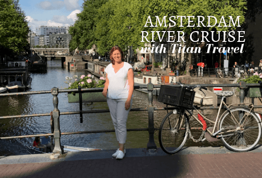 Highlights of our Amsterdam river cruise with Titan - Holland and Belgium | Heather on her travels