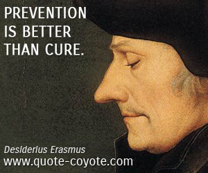 Desiderius Erasmus Prevention Is Better Than Cure