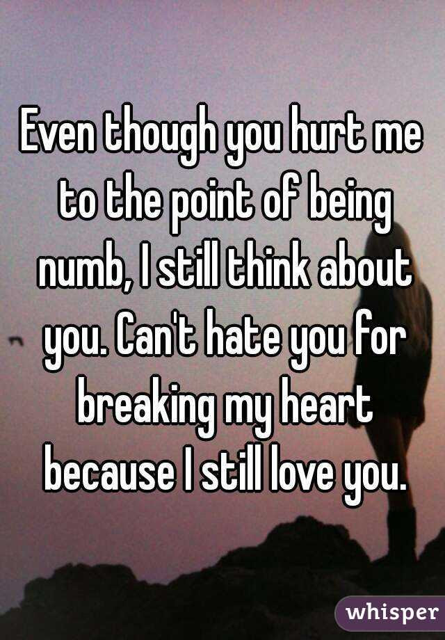 Even Though You Hurt Me To The Point Of Being Numb I Still Think