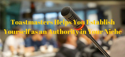 Toastmasters Helps You Establish Yourself as an Authority in Your Niche - GoldenVisionTraining.com