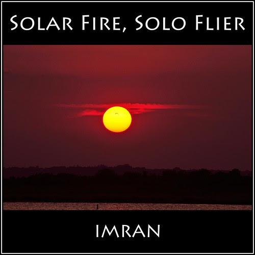 Solar Fire, Solo Flier - IMRAN™ by ImranAnwar