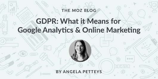 GDPR: What it Means for Google Analytics & Online Marketing - Moz