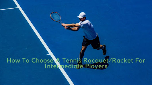 How To Choose A Tennis Racquet/Racket For Intermediate Players - Learn With Hammad