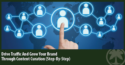 Drive Traffic And Grow Your Brand Through Content Curation