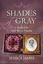 Shades of Gray: A Novel of the Civil War in Virginia by Jessica James