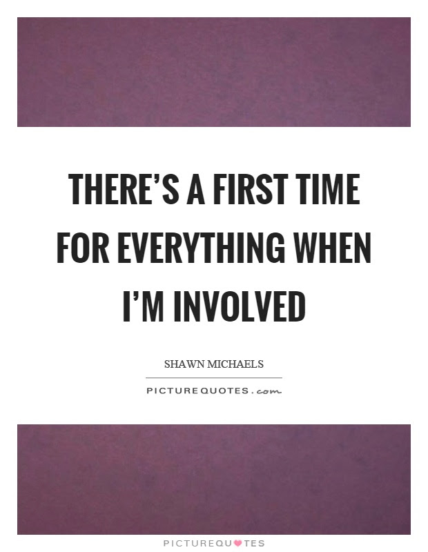 Theres A First Time For Everything When Im Involved Picture Quotes