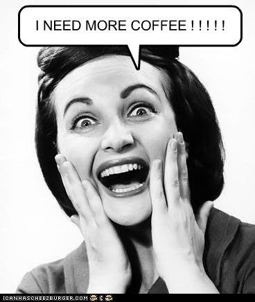 I NEED MORE COFFEE ! ! ! ! ! | My Funny Caption Stuff ...
