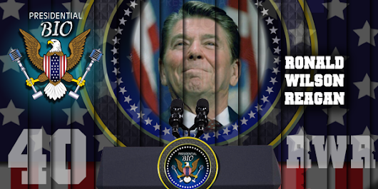 Presidential Bio: Ronald Wilson Reagan (RWR) – The 40th President of The United States