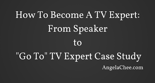 "How To Become A TV Expert: From Speaker To ""Go To"" TV Expert Case Study - Angela Chee"