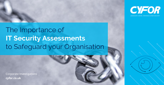 The Importance of IT Security Assessments to Safeguard your Organisation