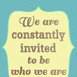 You are Invited to Be Who You Are - Free Inspirational Printable