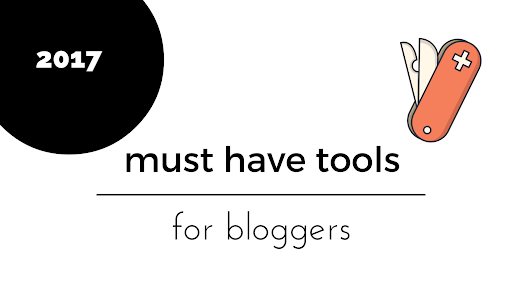 Must Have Tools for Bloggers in 2017