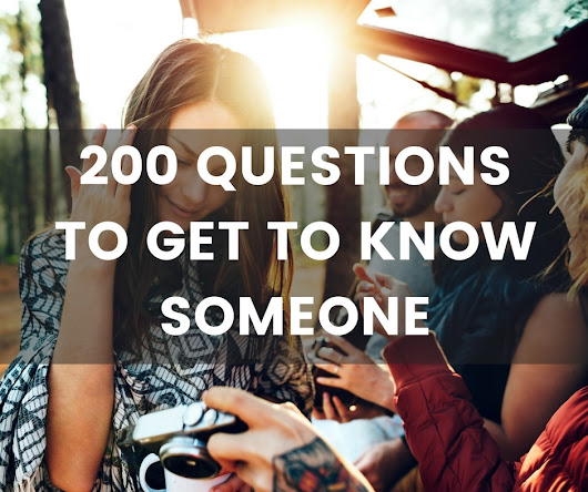 200 Questions to Get to Know Someone - The only list you'll need.