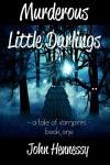 Murderous Little Darlings (A Tale of Vampires Book 1) - John L. Hennessy