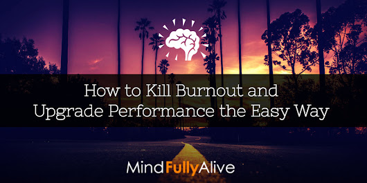 How to Kill Burnout and Upgrade Your Performance the Easy Way