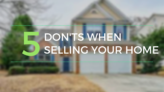 5 don'ts to remember when selling your home - Roamilicious
